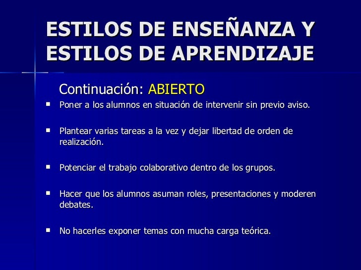 ESTILOS DE ENSEÑANZA Y ESTILOS DE APRENDIZAJE <ul><li>Continuación:  ABIERTO </li></ul><ul><li>Poner a los alumnos en situ...
