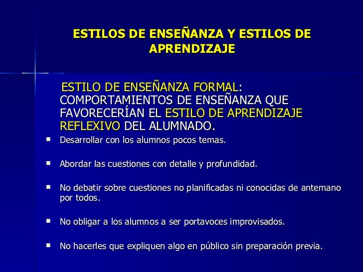 ESTILOS DE ENSEÑANZA Y ESTILOS DE APRENDIZAJE <ul><li>ESTILO DE ENSEÑANZA FORMAL : COMPORTAMIENTOS DE ENSEÑANZA QUE FAVORE...