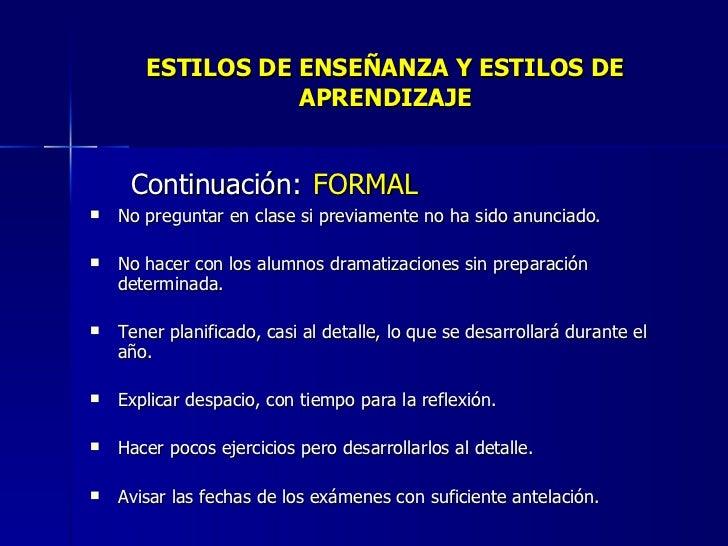 ESTILOS DE ENSEÑANZA Y ESTILOS DE APRENDIZAJE <ul><li>Continuación:   FORMAL </li></ul><ul><li>No preguntar en clase si pr...