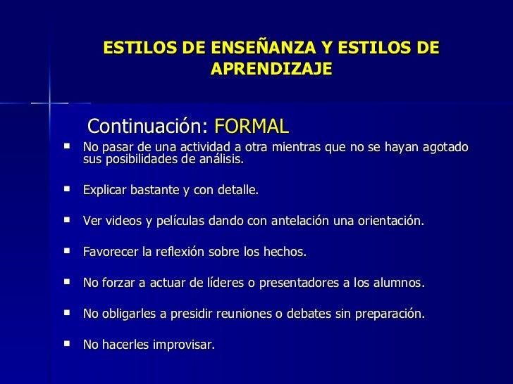 ESTILOS DE ENSEÑANZA Y ESTILOS DE APRENDIZAJE <ul><li>Continuación:  FORMAL </li></ul><ul><li>No pasar de una actividad a ...