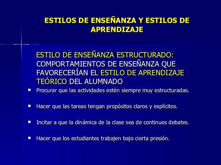 ESTILOS DE ENSEÑANZA Y ESTILOS DE APRENDIZAJE <ul><li>ESTILO DE ENSEÑANZA ESTRUCTURADO:  COMPORTAMIENTOS DE ENSEÑANZA QUE ...