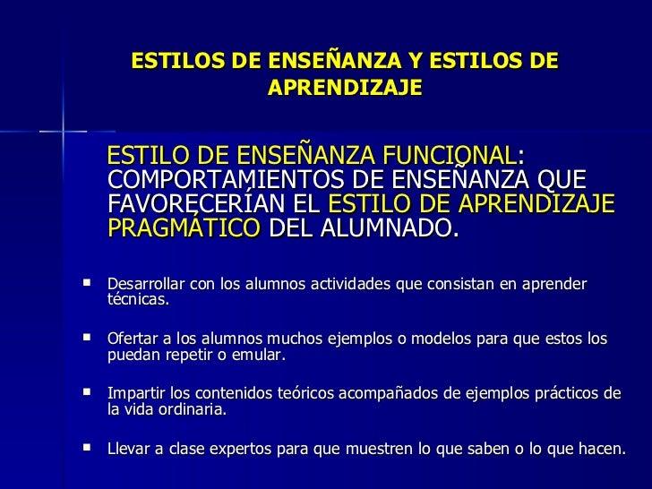 ESTILOS DE ENSEÑANZA Y ESTILOS DE APRENDIZAJE <ul><li>ESTILO DE ENSEÑANZA FUNCIONAL : COMPORTAMIENTOS DE ENSEÑANZA QUE FAV...