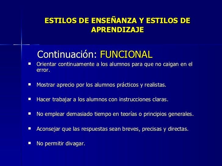 ESTILOS DE ENSEÑANZA Y ESTILOS DE APRENDIZAJE <ul><li>Continuación:  FUNCIONAL </li></ul><ul><li>Orientar continuamente a ...