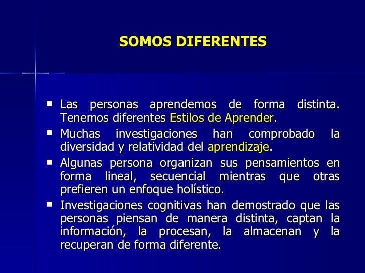 SOMOS   DIFERENTES <ul><li>Las personas aprendemos de forma distinta. Tenemos diferentes  Estilos de Aprender . </li></ul>...