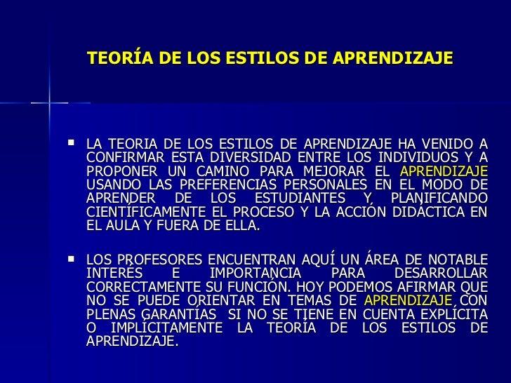 TEORÍA DE LOS ESTILOS DE APRENDIZAJE <ul><li>LA TEORÍA DE LOS ESTILOS DE APRENDIZAJE HA VENIDO A CONFIRMAR ESTA DIVERSIDAD...