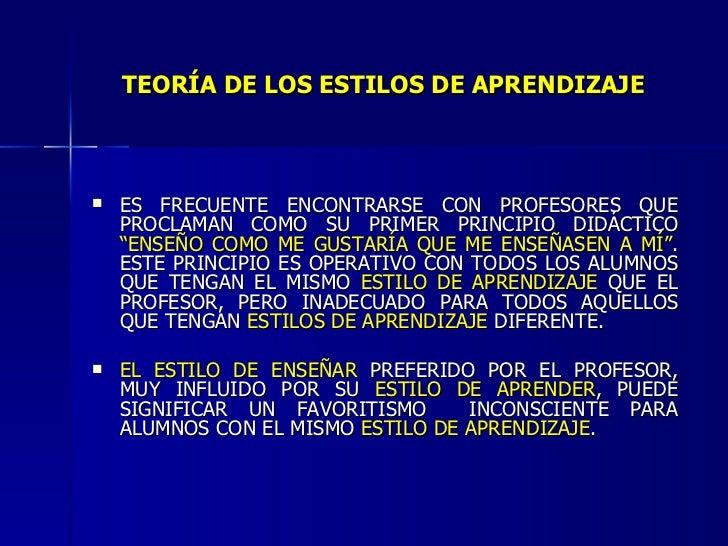 TEORÍA DE LOS ESTILOS DE APRENDIZAJE <ul><li>ES FRECUENTE ENCONTRARSE CON PROFESORES QUE PROCLAMAN COMO SU PRIMER PRINCIPI...