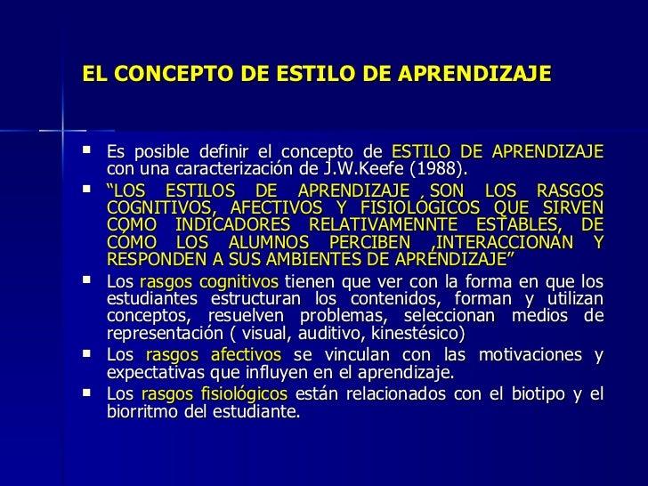 EL CONCEPTO DE ESTILO DE APRENDIZAJE <ul><li>Es posible definir el concepto de  ESTILO DE APRENDIZAJE  con una caracteriza...
