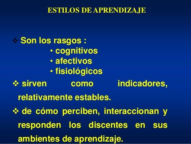  Son los rasgos : • cognitivos • afectivos • fisiológicos  sirven como indicadores, relativamente estables.  de cómo pe...