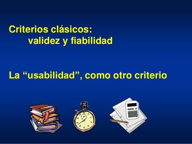 """Criterios clásicos: validez y fiabilidad La """"usabilidad"""", como otro criterio"""