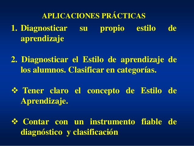 APLICACIONES PRÁCTICAS 1. Diagnosticar su propio estilo de aprendizaje 2. Diagnosticar el Estilo de aprendizaje de los alu...