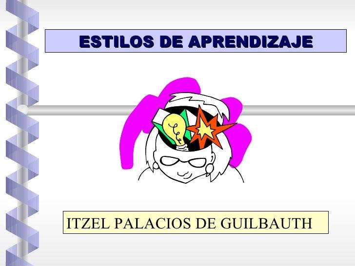 ESTILOS DE APRENDIZAJEITZEL PALACIOS DE GUILBAUTH