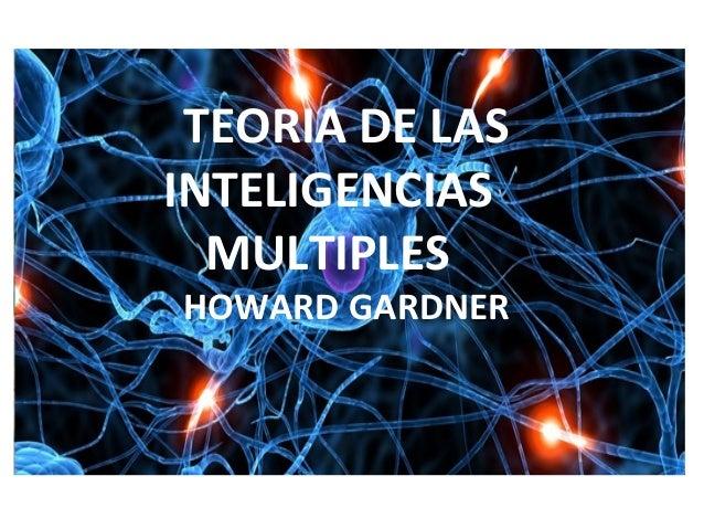 TEORIA DE LAS INTELIGENCIAS MULTIPLES HOWARD GARDNER