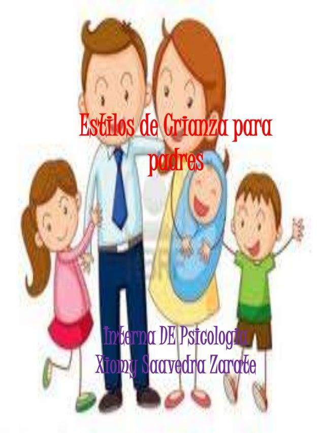Estilos de Crianza para padres Interna DE Psicologia Xiomy Saavedra Zarate
