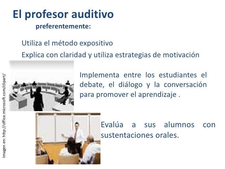 El profesor auditivo preferentemente:<br />Utiliza el método expositivo <br />Explica con claridad y utiliza estrategias d...