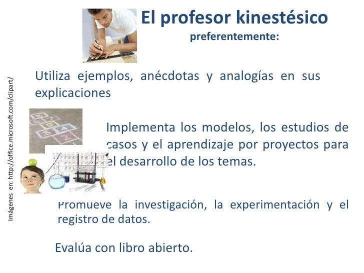 El profesor kinestésicopreferentemente:<br />Utiliza ejemplos, anécdotas y analogías en sus explicaciones<br />Implementa ...