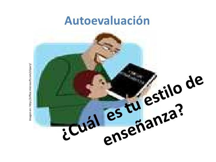 Autoevaluación <br />Imagen en: http://office.microsoft.com/clipart/<br />¿Cuál  es tu estilo de enseñanza?<br />