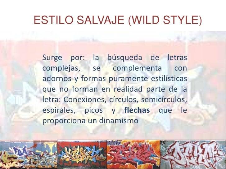 ESTILO SALVAJE (WILD STYLE) <br />Surge por: la búsqueda de letras complejas, se complementa con adornos y formas purament...