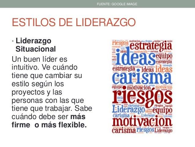 ESTILOS DE LIDERAZGO • Liderazgo Situacional Un buen líder es intuitivo. Ve cuándo tiene que cambiar su estilo según los p...