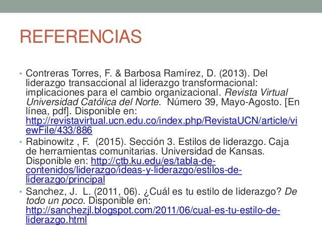 REFERENCIAS • Contreras Torres, F. & Barbosa Ramírez, D. (2013). Del liderazgo transaccional al liderazgo transformacional...