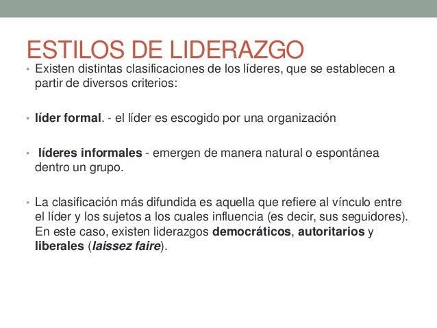 ESTILOS DE LIDERAZGO • Existen distintas clasificaciones de los líderes, que se establecen a partir de diversos criterios:...