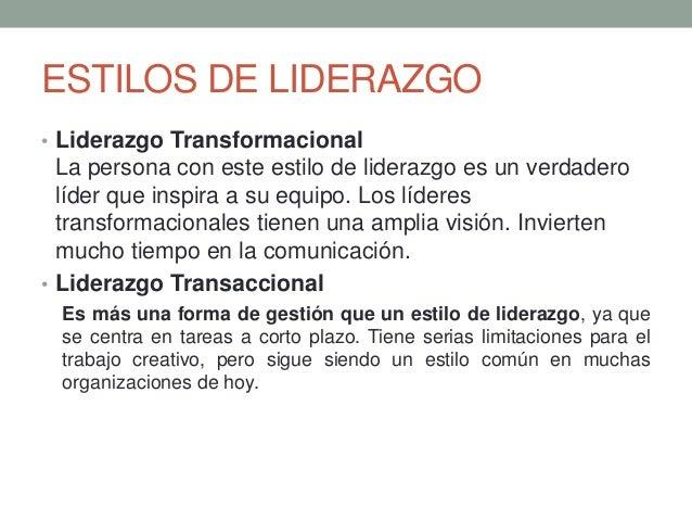 ESTILOS DE LIDERAZGO • Liderazgo Transformacional La persona con este estilo de liderazgo es un verdadero líder que inspir...