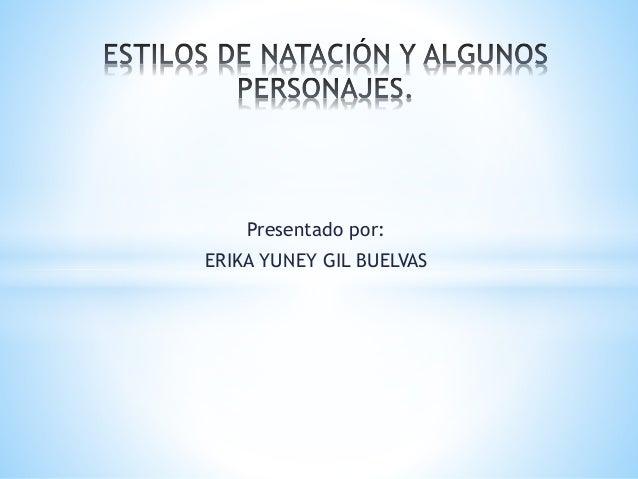 Presentado por: ERIKA YUNEY GIL BUELVAS