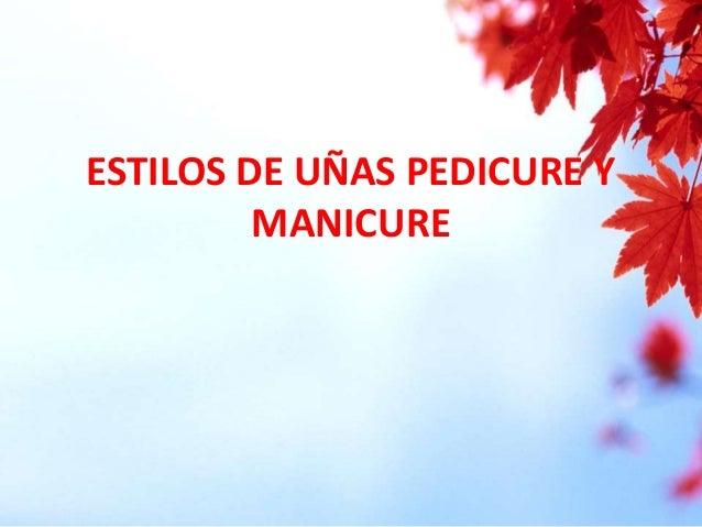 ESTILOS DE UÑAS PEDICURE Y MANICURE