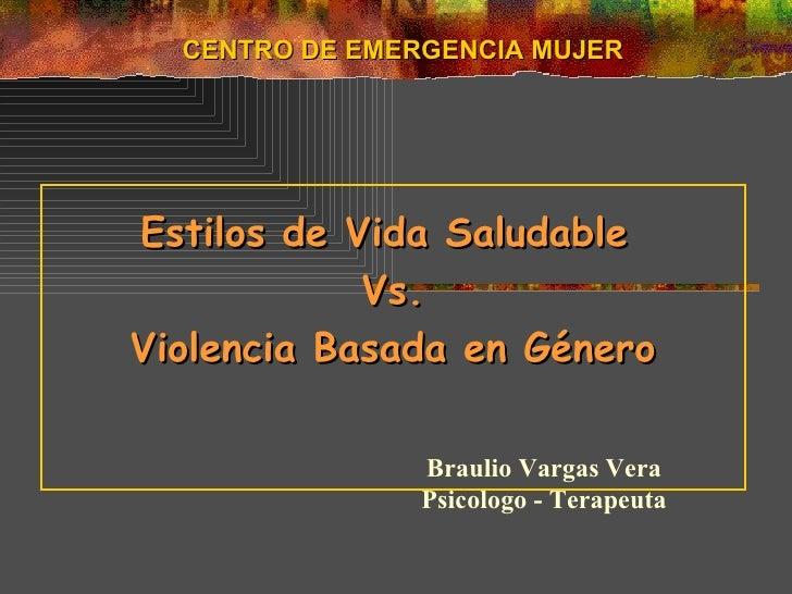 Estilos de Vida Saludable  Vs. Violencia Basada en Género   CENTRO DE EMERGENCIA MUJER Braulio Vargas Vera Psicologo - Ter...