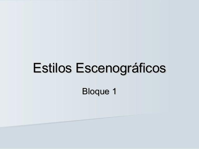 Estilos Escenográficos        Bloque 1