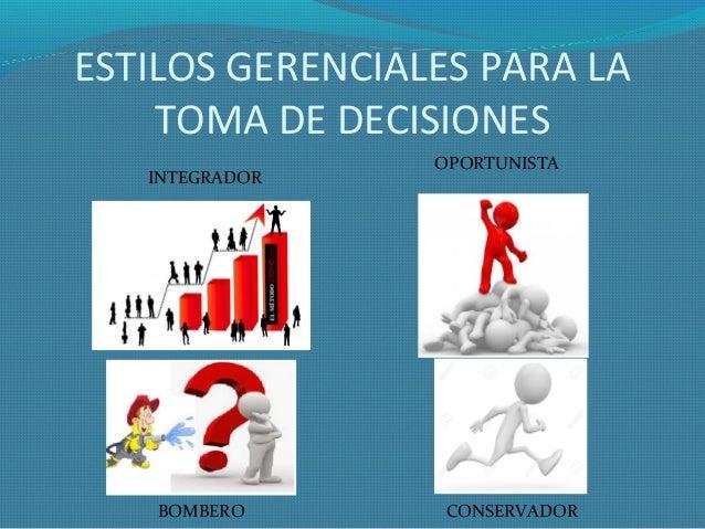 ESTILOS GERENCIALES PARA LA TOMA DE DECISIONES CONSERVADORBOMBERO OPORTUNISTA INTEGRADOR