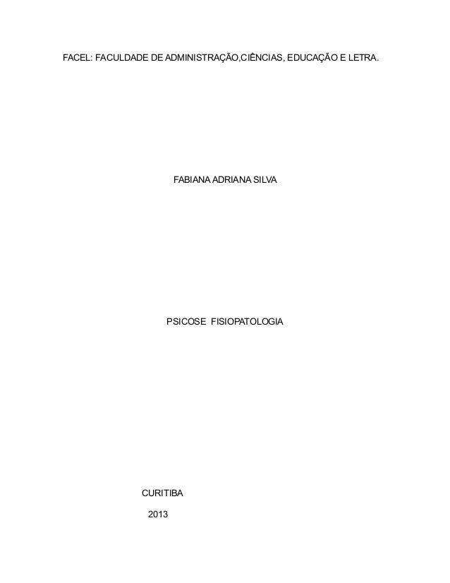 FACEL: FACULDADE DE ADMINISTRAÇÃO,CIÊNCIAS, EDUCAÇÃO E LETRA. FABIANA ADRIANA SILVA PSICOSE FISIOPATOLOGIA CURITIBA 2013