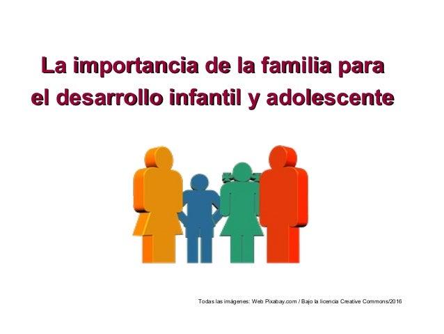 La importancia de la familia paraLa importancia de la familia para el desarrollo infantil y adolescenteel desarrollo infan...