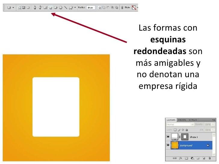 Las formas con  esquinas redondeadas  son más amigables y no denotan una empresa rígida