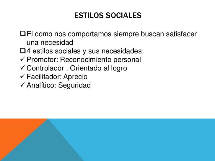 ESTILOS SOCIALESEl como nos comportamos siempre buscan satisfacer  una necesidad4 estilos sociales y sus necesidades: P...