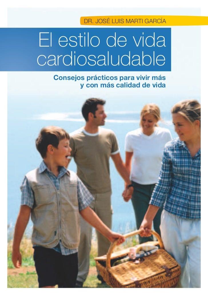 Dr. JOSÉ LUIS MArTI GArCÍAEl estilo de vidacardiosaludable  Consejos prácticos para vivir más         y con más calidad de...