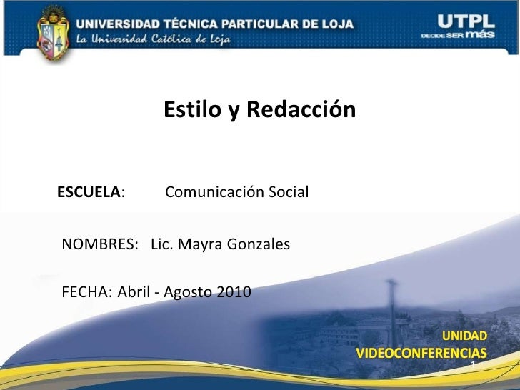ESCUELA :   Comunicación Social  NOMBRES:  Lic. Mayra Gonzales Estilo y Redacción FECHA:  Abril - Agosto 2010