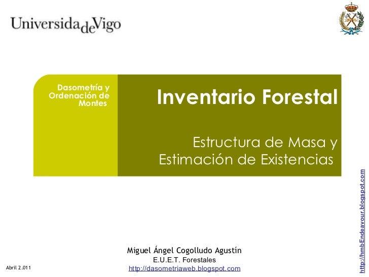 Inventario Forestal Estructura de Masa y Estimación de Existencias  Dasometría y Ordenación de Montes  Abril 2.011 http://...