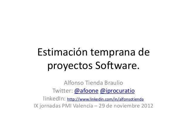 Estimación temprana de   proyectos Software.           Alfonso Tienda Braulio       Twitter: @afoone @iprocuratio   linked...