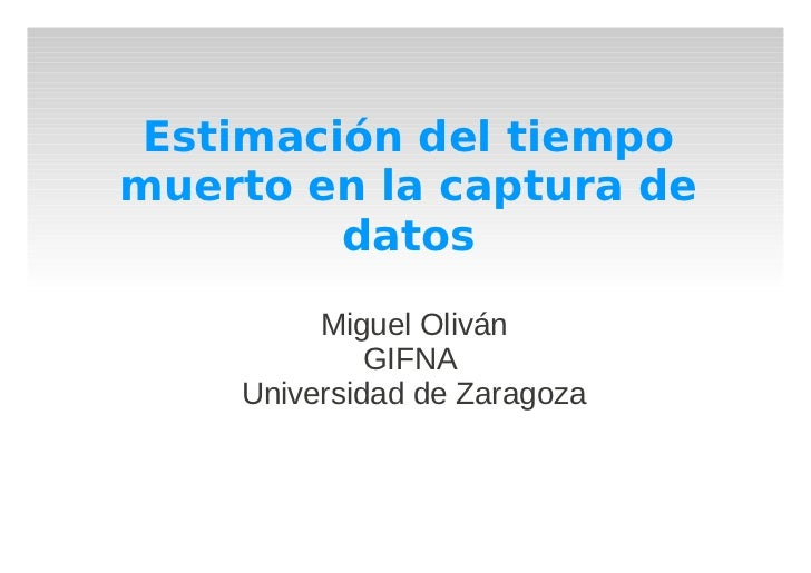 Estimación del tiempomuerto en la captura de         datos         Miguel Oliván             GIFNA    Universidad de Zarag...