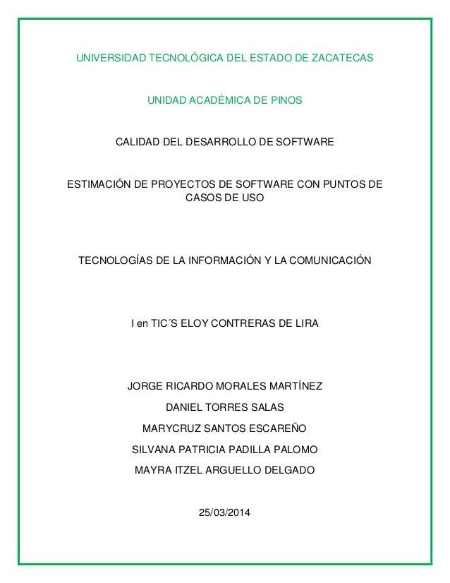 UNIVERSIDAD TECNOLÓGICA DEL ESTADO DE ZACATECAS UNIDAD ACADÉMICA DE PINOS CALIDAD DEL DESARROLLO DE SOFTWARE ESTIMACIÓN DE...