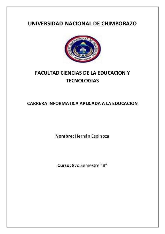 UNIVERSIDAD NACIONAL DE CHIMBORAZO FACULTAD CIENCIAS DE LA EDUCACION Y TECNOLOGIAS CARRERA INFORMATICA APLICADA A LA EDUCA...