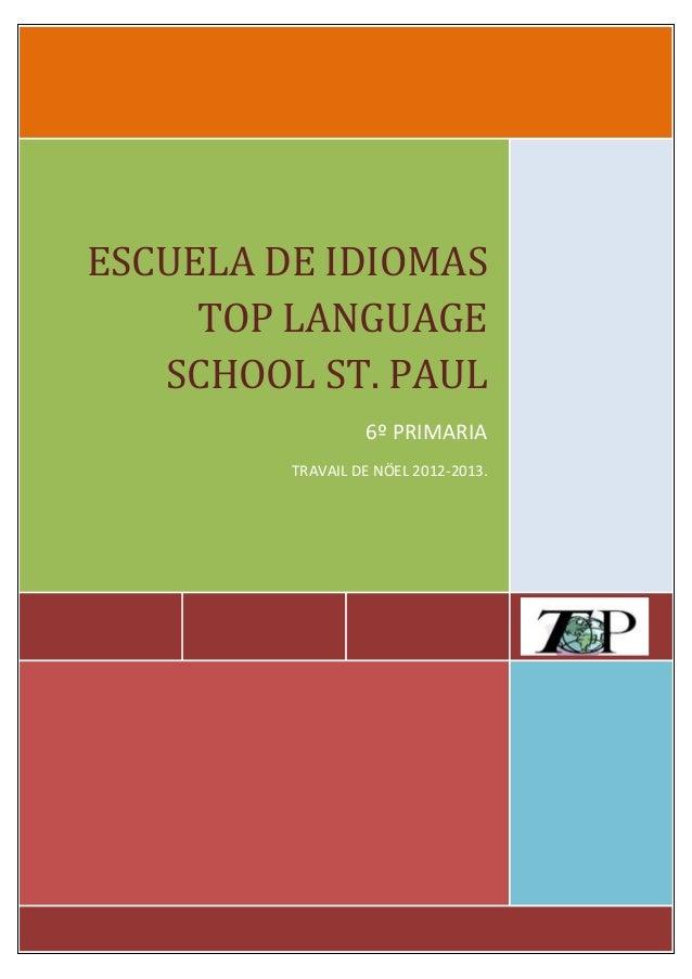 ESCUELA DE IDIOMAS     TOP LANGUAGE   SCHOOL ST. PAUL                  6º PRIMARIA         TRAVAIL DE NÖEL 2012-2013.