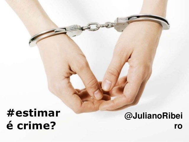#estimar é crime? @JulianoRibei ro