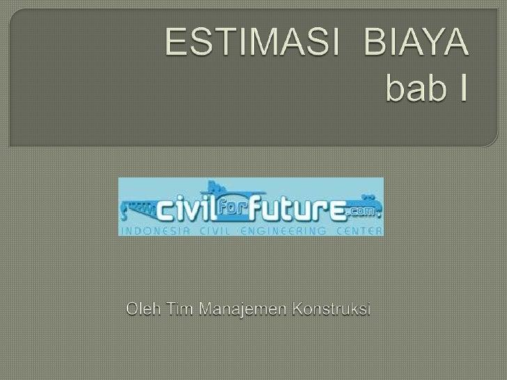 ESTIMASI  BIAYAbab I<br />Oleh Tim ManajemenKonstruksi<br />
