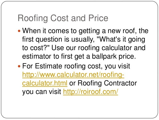 Estimate cost of new roof for Cost to roof a house calculator