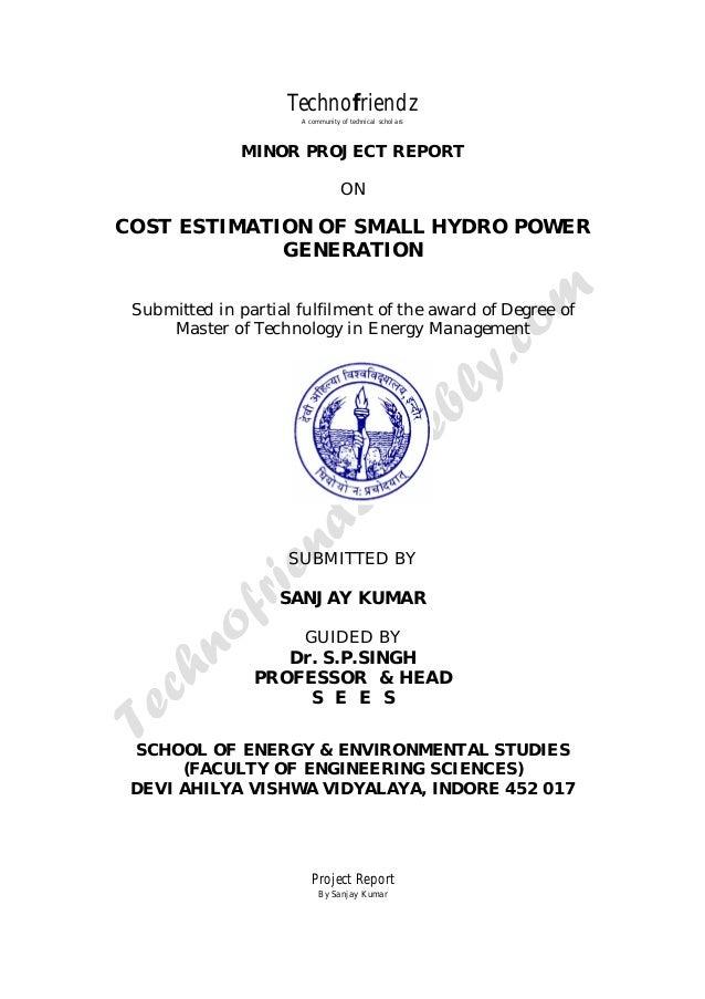 Technofriendz  A community of technical scholars  MINOR PROJECT REPORT  ON  COST ESTIMATION OF SMALL HYDRO POWER  GENERATI...