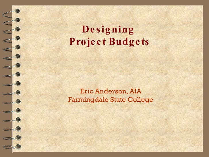 Designing  Project Budgets Eric Anderson, AIA Farmingdale State College
