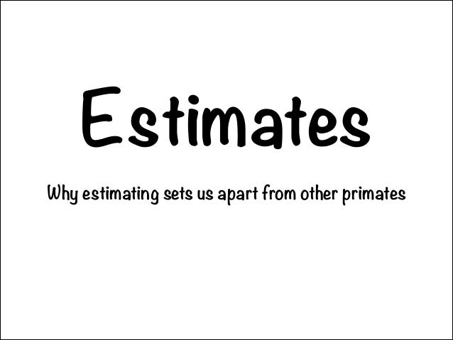 Estimates Why estimating sets us apart from other primates