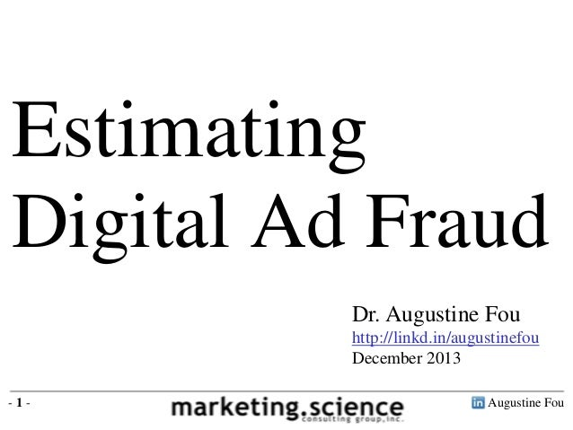 Estimating Digital Ad Fraud Dr. Augustine Fou http://linkd.in/augustinefou December 2013 -1-  Augustine Fou