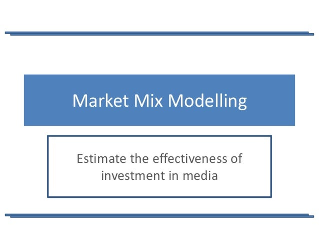 Market Mix ModellingEstimate the effectiveness of    investment in media